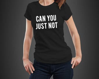 Can You Just Not Sarcastic Funny Shirts for women  Funny Shirts Sayings, Funny Shirts Gift , funny Women's Shirts, sarcasm funny tshirt,