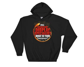 I'm A Fireworks Display Specialist What Is Your Superpower Hooded Sweatshirt
