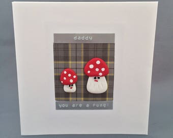 Dad, daddy, father birthday ,card, greetings,celebration 'Daddy , you are a fungi' 3D cute polymer clay. Tartan background. Handmade, unique