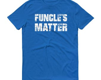 FUNCLE T-SHIRT - Funcle's Matter - Fun Uncle - Dads Fun Brother - Funcle Shirt