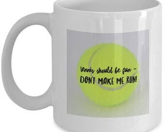 Funny Coffee Mugs - Tennis Should Be Fun - Don't Make Me Run - The perfect Tennis Mug gift for any tennis player or fan.
