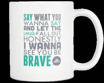 Sara Bareilles I Wanna Be Brave Song Quote Inspiration Music Lyrics Gift Coffee Mug For Mom Dad Sister Girlfriend Gift Idea