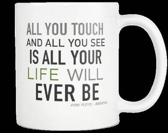 Pink Floyd Lover Eclipse Song Quote Gift Coffee Mug Birthday Gift For Dad or Mom Classic Gift All You Touch All You See Is All Your Life