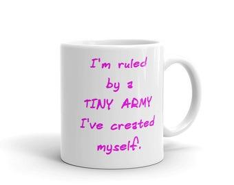 Im ruled by a tiny army Ive created myself Coffee Mug