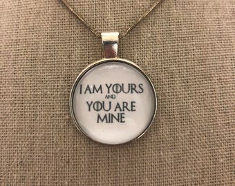 Game of thrones -I am yours and you are mine pendant necklace .Game of thrones jewelry .