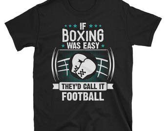 If Boxing Was Easy They'd Call It Football T-Shirt, Funny Boxing Shirt, Boxing Lover Gift, Boxing TShirt