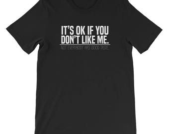 Its Okay If You Dont Like Me Funny Sarcasm T-shirt- funny t-shirts-sarcasm t-shirt