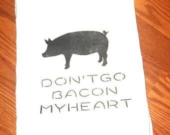 Kitchen Flour Sack Towel Don't Go Bacon My Heart