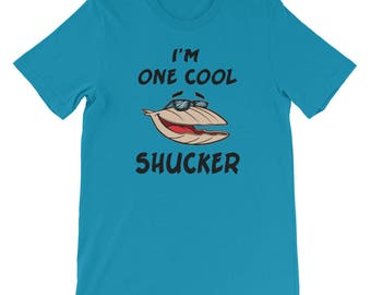 I'm One Cool Shucker Shirt Pearl Shuck Oyster Clam Design
