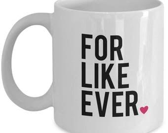 For Like Ever (Heart) - Cute White & Black Ceramic 11 oz or 15 oz Mug - Love Valentine's Day Wife Anniversary Bridal Shower Fiance Gift