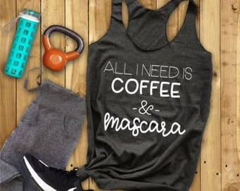 All I need is coffee & mascara --- Women's Tank // Workout Tank // Women's Shirt //