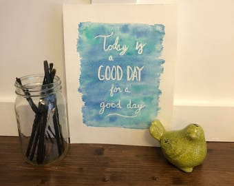 It's a good day - motivational quote