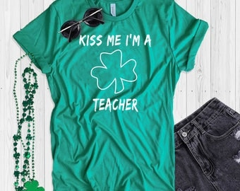 St. Patrick's Day T Shirt UNISEX Kiss Me I'm A Teacher Shirt Funny St. Paddy's Day T Shirt Shamrock Green T Shirt