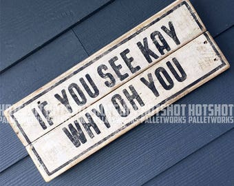 If You See Kay, (Fuck You), Hand Painted, Vintage-looking, Pallet Sign