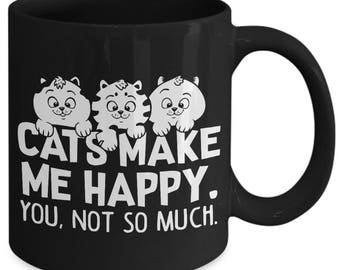 Cats Make Me Happy. You, Not So Much Kitty Animal Lover Coffee Mug
