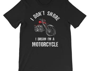 Funny Biker Motorcycle Shirts I Don't Snore I Dream I'm A Motorcycle T-Shirt Funny Snoring Short-Sleeve Unisex T-Shirt