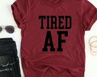 Tired AF T-Shirt // Tired Tee // Tired as a Mother // Funny Tired Tee // Funny New Mom Tee