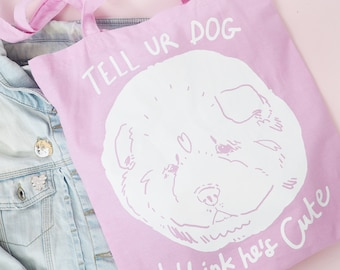 Dog tote bag, tell your dog i think he's cute, funny tote bag, cute dog tote bag, pink bag, white dog, shopping bag, screen printed bag