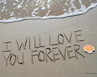 I WiLL LOVE YOU FOREVER, Writing in the Sand, Instant Download