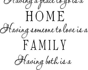 On Sale Having a place to go is home, having someon to love is family, having somewhere to go is home...vinyl lettering...