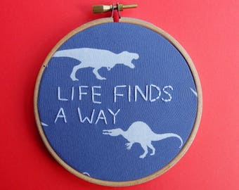 Life finds a way - Jurassic Park dinosaur movie quote hand embroidery hoop art wall decor