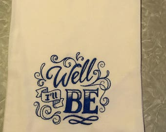 Ready to ship, Tea Towel Flour Sack Towels with fun Embroidery Sayings Well I'll Be