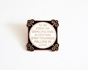 "To Be Fond of Dancing Jane Austen Pride and Prejudice Pin White Black Rose Gold - 1.25"" hard enamel, book lover, literary gifts"
