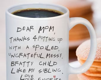 Dear Mom Thanks for Putting up with ... and Bratty Child, Like My Sibling. Love, Your Favorite Child Cute Funny 11oz/15oz Coffee Sarcasm Mug