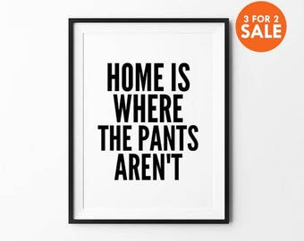 Home is Where the Pants Aren't, Typography Print, Pants Poster, Wall Art, Inspirational Wall Decor, Black and White