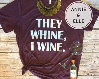 They Whine I Wine Shirt