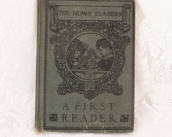 The Howe Readers- A First Reader Book- 1909 Publishing-Charles Scribner's Sons- Children's Learn To Read Book- Small Hardback Antique