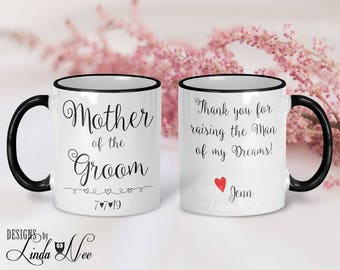 Mother of the Groom Mug, Thank you for raising the Man of my Dreams, Personalized Mother of the Groom Gift Mug, Mother in Law Gift Mug MPH57