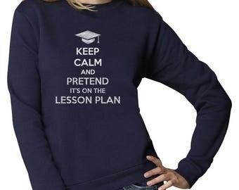 Keep Calm And Pretend It's On The Lesson Plan Gift For Teacher Women Sweatshirt
