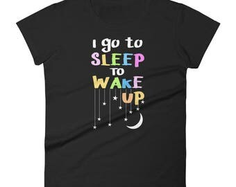 Lucid Dreaming Women's short sleeve t-shirt   I Go to Sleep to Wake Up   Gift for Lucid Dreamer   Astral Projection Shirt