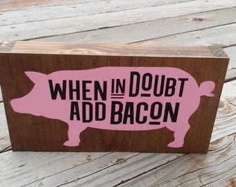 Farmhouse pig sign, When in doubt add Bacon, Bacon sign, Box sign, funny bacon sign