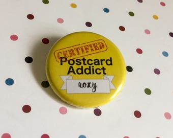 Certified Postcard Addict - Customizable With Your Name!  - Pinback Button Badge 1.25 inch Flair Magnet