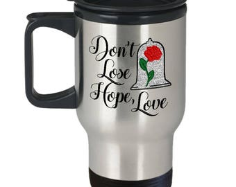 Don't Lose Hope Love Travel Mug Gift for Wife Girlfriend Princess Beauty Beast Magic Rose Castle Belle Magical Coffee Cup