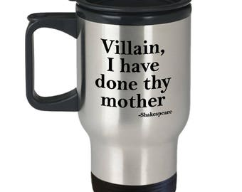 Villain I Have Done Thy Mother Funny Shakespeare Quote Travel Mug Gift Sarcastic Insult Coffee Cup