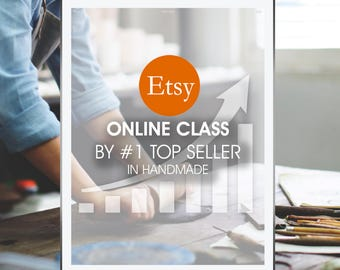 Build a successful Etsy Shop, Etsy online class, Etsy online course, SEO course, Etsy workshop with #1 Top Seller, crafter online class