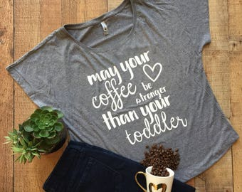 May your coffee be stronger than your toddler - Mom Shirt