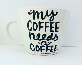 My coffee needs a coffee - funny coffee mug- office gifts- gift for coworkers office mug- boss mug mom mug new mom mug