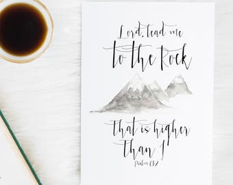 Psalm 61:2 - Lord, Lead me to the rock that is higher than I - Scripture art - Bible verse print - Bible verse wall art - Mountain print