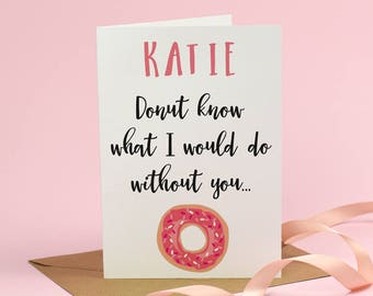 I Donut know what I would do without you - Valentine's Day Card