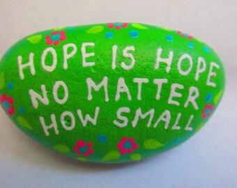 """Painted rock - """"Hope is Hope..."""""""