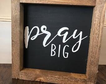 Pray Big: Farmhouse Style Framed Sign