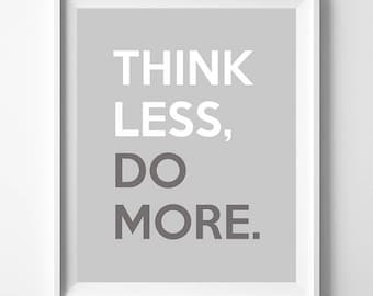 Think Less Do More, Typography Print, Inspirational Quote, Bed Room Decor, Wall Art, Home Wall Art, Typographic Print, Mothers Day Gift