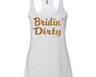 Bridin' Dirty loose Fit Tank Top , Bachelorette Loose Fit Tanks , Bachelorette Party , Gold Glitter Bachelorette Shirts , Bachelorette funny
