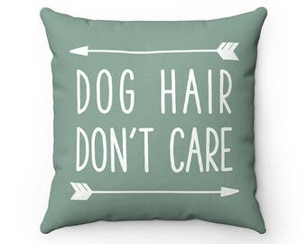 Dog Hair Don't Care Dog Pillow, Throw Pillow Covers, Square Pillow Cases, Dog Lover Cushion Cover Case, Funny Housewarming gift