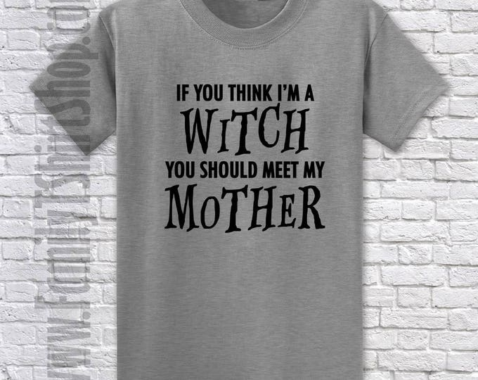 If You Think I'm A Witch You Should Meet My Mother T-shirt