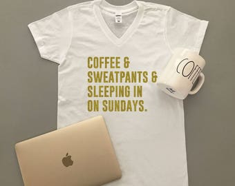 Coffee and Sweatpants and Sleeping in on Sundays Shirt - Coffee Shirt - Sleeping Shirt - Lazy Sunday Shirt - Coffee and Sweatpants -